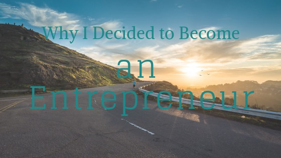 Why I decided to become an entrepreneur